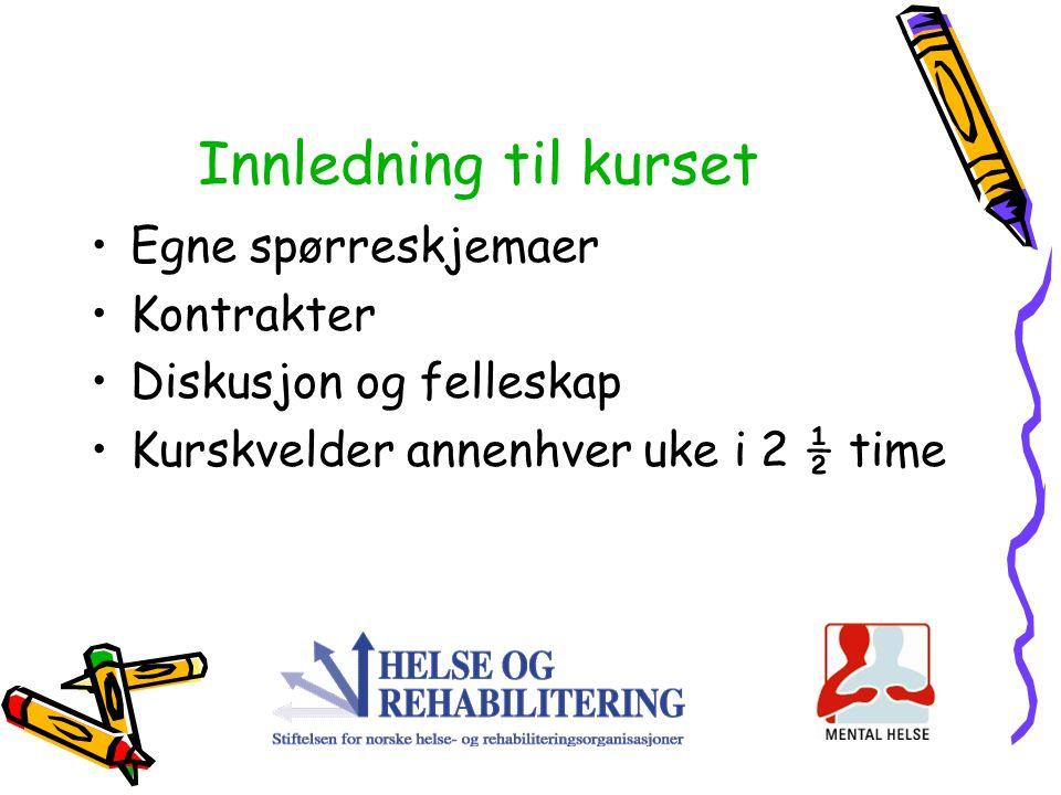 Innledning til kurset Egne spørreskjemaer Kontrakter Diskusjon og felleskap Kurskvelder annenhver uke i 2 ½ time