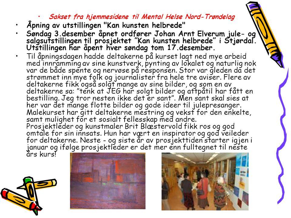 Sakset fra hjemmesidene til Mental Helse Nord-Trøndelag Åpning av utstillingen Kan kunsten helbrede Søndag 3.desember åpnet ordfører Johan Arnt Elverum jule- og salgsutstillingen til prosjektet Kan kunsten helbrede i Stjørdal.