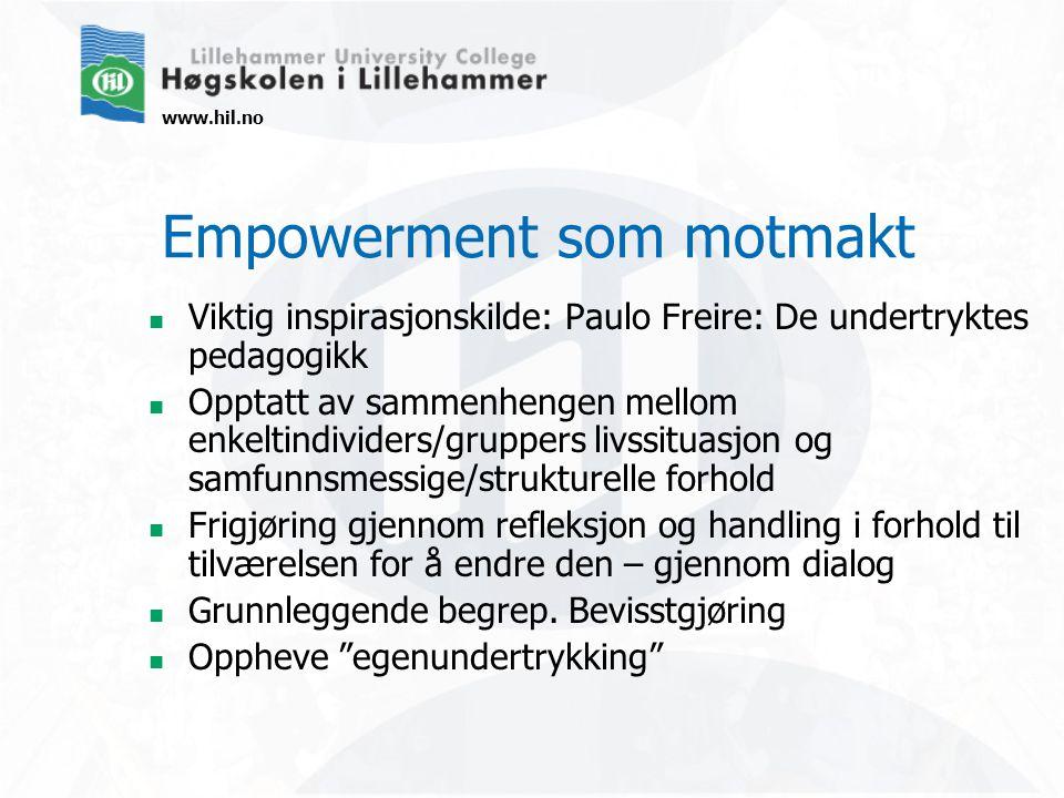 www.hil.no Empowerment som motmakt Viktig inspirasjonskilde: Paulo Freire: De undertryktes pedagogikk Opptatt av sammenhengen mellom enkeltindividers/gruppers livssituasjon og samfunnsmessige/strukturelle forhold Frigjøring gjennom refleksjon og handling i forhold til tilværelsen for å endre den – gjennom dialog Grunnleggende begrep.