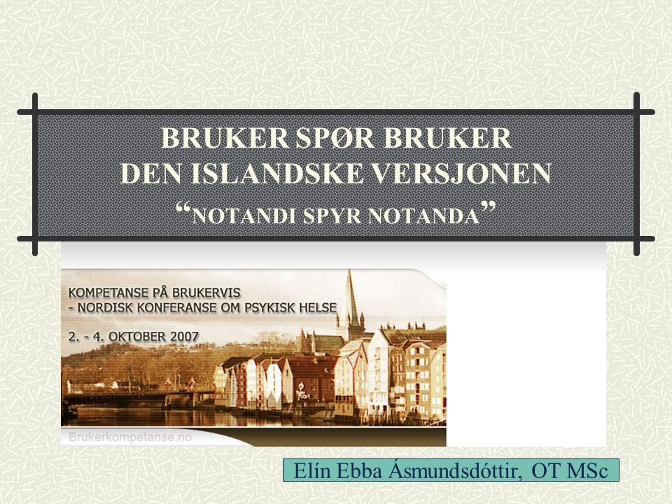 BRUKER SPØR BRUKER DEN ISLANDSKE VERSJONEN NOTANDI SPYR NOTANDA Elín Ebba Ásmundsdóttir, OT MSc