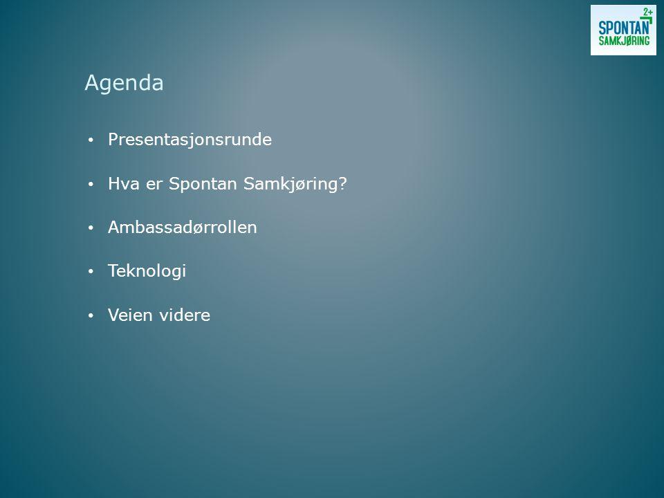 Presentasjonsrunde Hva er Spontan Samkjøring? Ambassadørrollen Teknologi Veien videre Agenda