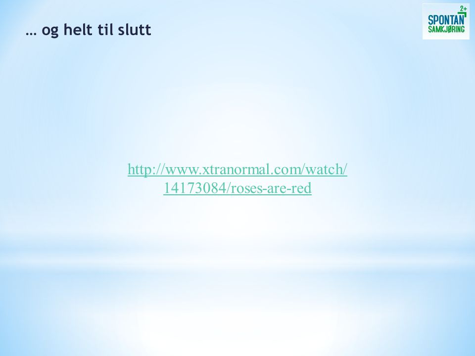 … og helt til slutt http://www.xtranormal.com/watch/ 14173084/roses-are-red