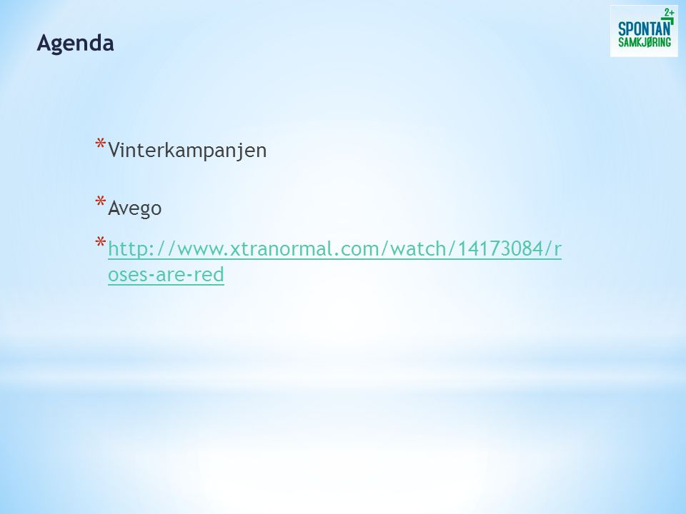 * Vinterkampanjen * Avego * http://www.xtranormal.com/watch/14173084/r oses-are-red http://www.xtranormal.com/watch/14173084/r oses-are-red Agenda