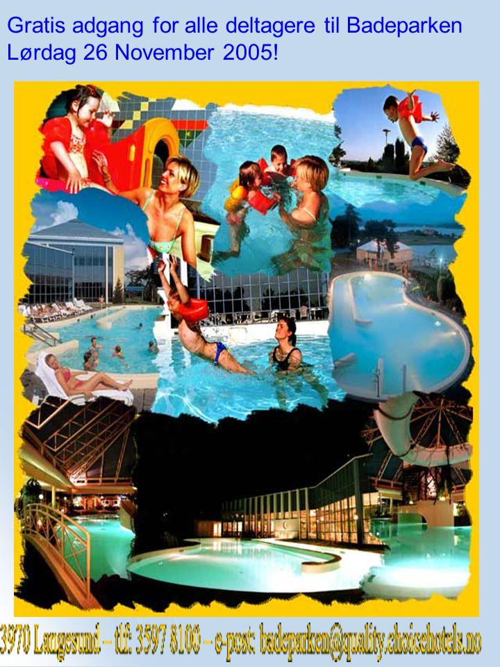 Gratis adgang for alle deltagere til Badeparken Lørdag 26 November 2005!