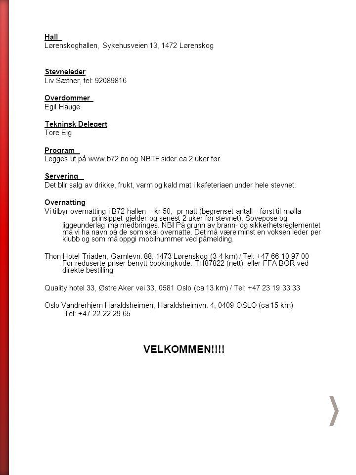 Hall Lørenskoghallen, Sykehusveien 13, 1472 Lørenskog Stevneleder Liv Sæther, tel: 92089816 Overdommer Egil Hauge Tekninsk Delegert Tore Eig Program Legges ut på www.b72.no og NBTF sider ca 2 uker før Servering Det blir salg av drikke, frukt, varm og kald mat i kafeteriaen under hele stevnet.