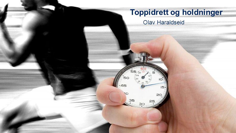Toppidrett og holdninger Olav Haraldseid
