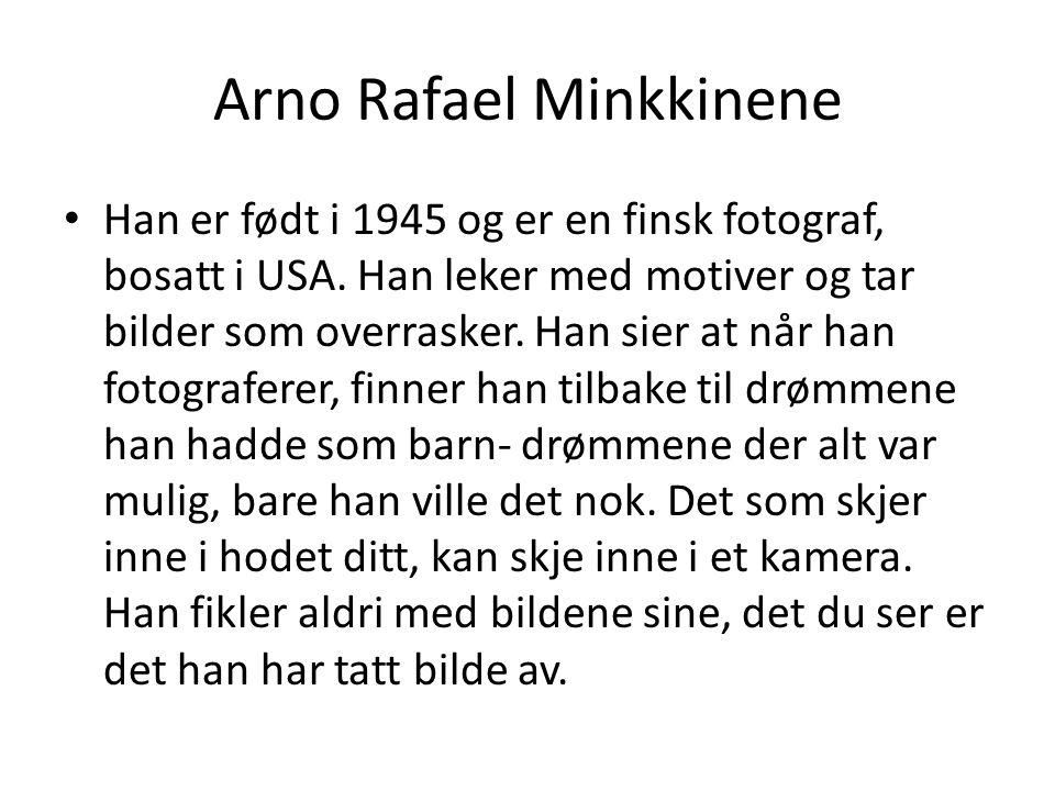 Arno Rafael Minkkinene Han er født i 1945 og er en finsk fotograf, bosatt i USA. Han leker med motiver og tar bilder som overrasker. Han sier at når h