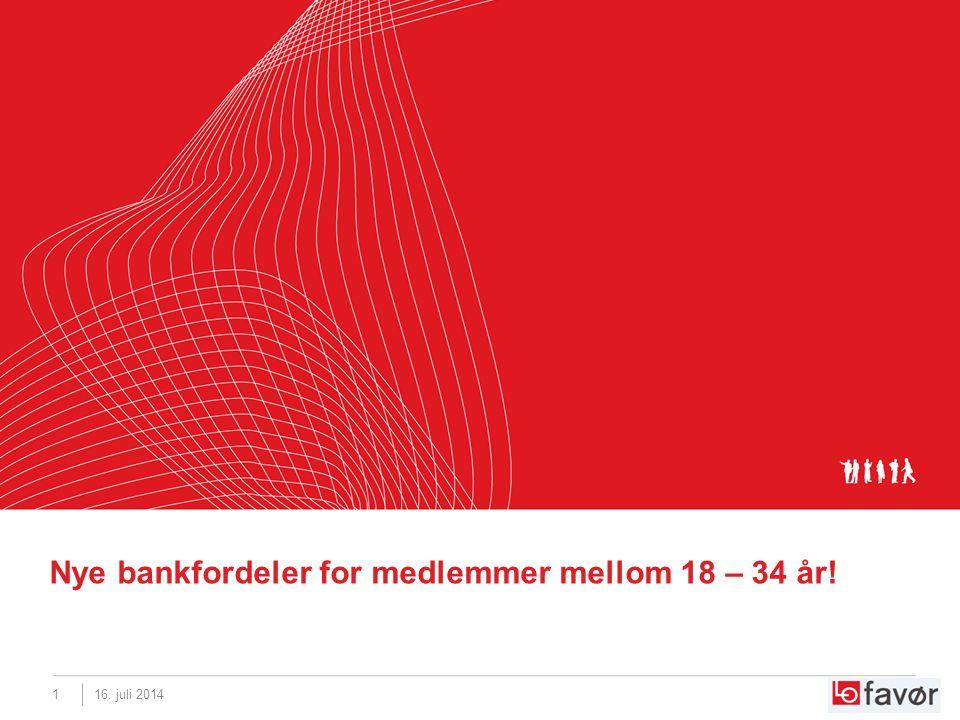 16. juli 20141 Nye bankfordeler for medlemmer mellom 18 – 34 år!