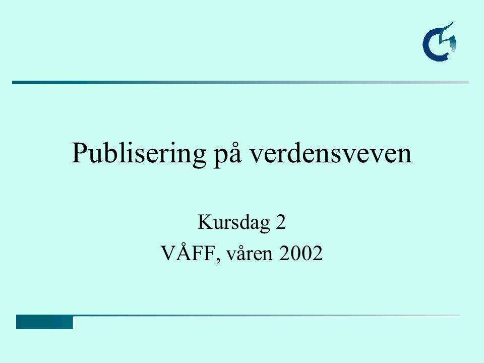 Innhold Erfaringer fra forrige kursdag Nettsted for VÅFF http://www.lu.hio.no/IT/voff Flytting av kursdager Hvem kan hva i gruppa.