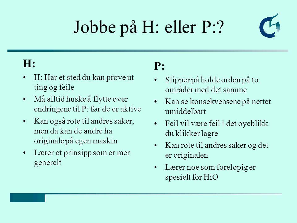 Jobbe på H: eller P:.