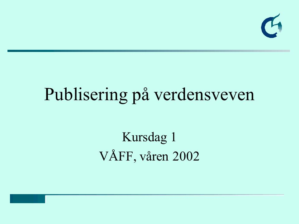 Publisering på verdensveven Kursdag 1 VÅFF, våren 2002