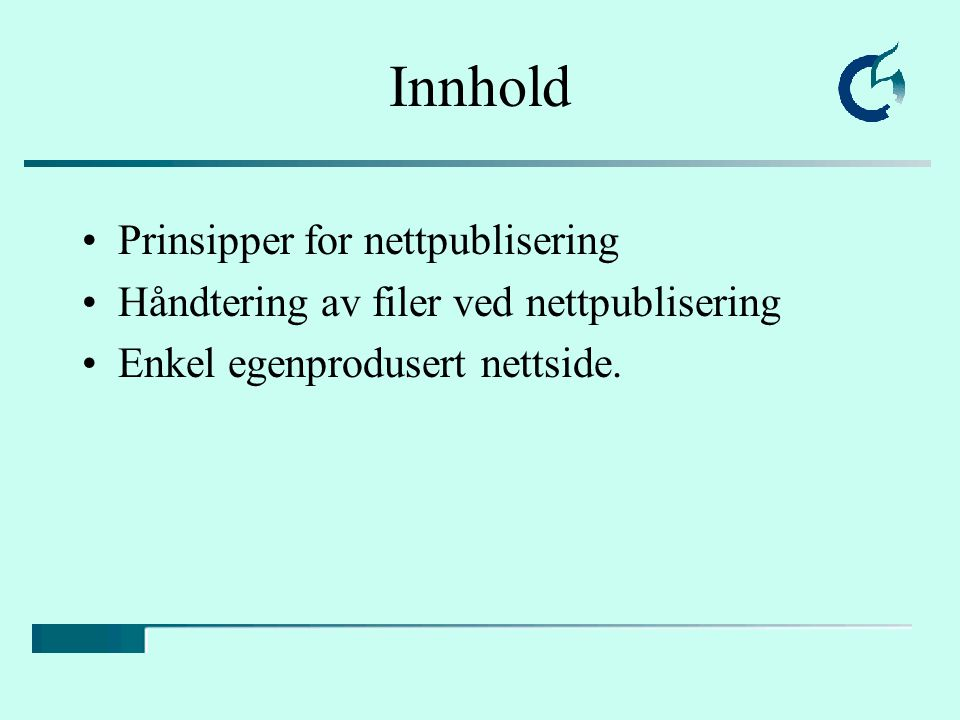 Innhold Prinsipper for nettpublisering Håndtering av filer ved nettpublisering Enkel egenprodusert nettside.