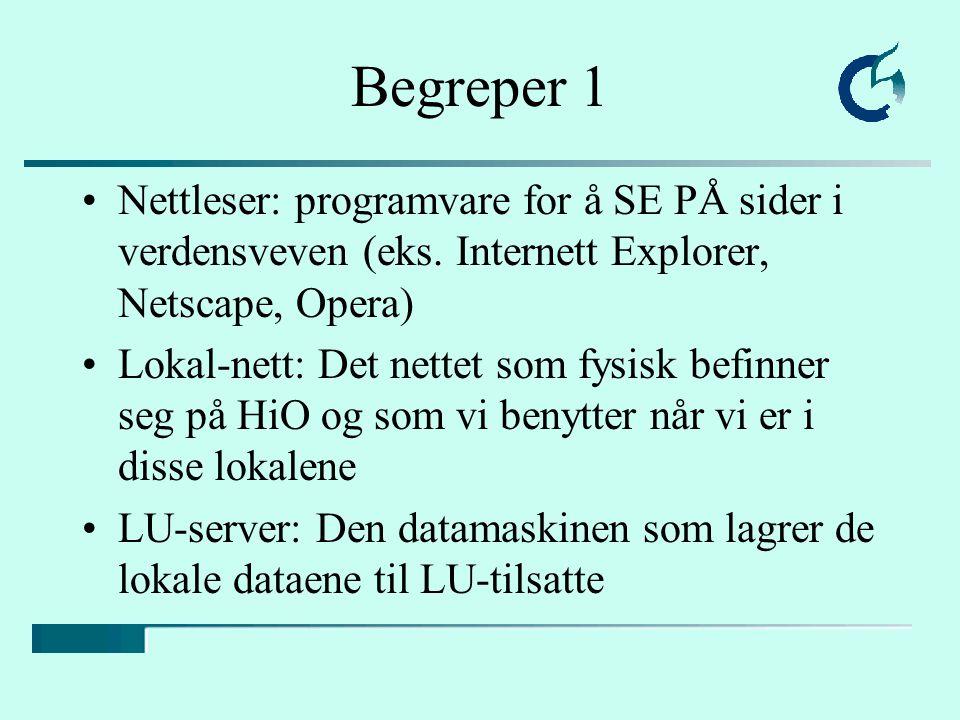 Begreper 1 Nettleser: programvare for å SE PÅ sider i verdensveven (eks.