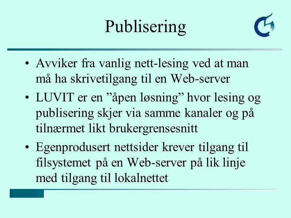 Publisering Avviker fra vanlig nett-lesing ved at man må ha skrivetilgang til en Web-server LUVIT er en åpen løsning hvor lesing og publisering skjer via samme kanaler og på tilnærmet likt brukergrensesnitt Egenprodusert nettsider krever tilgang til filsystemet på en Web-server på lik linje med tilgang til lokalnettet