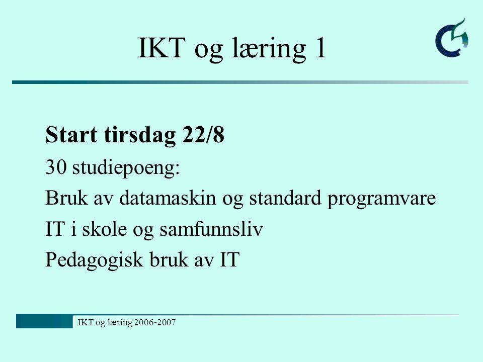 IKT og læring 2006-2007 IKT og læring 1 Start tirsdag 22/8 30 studiepoeng: Bruk av datamaskin og standard programvare IT i skole og samfunnsliv Pedago