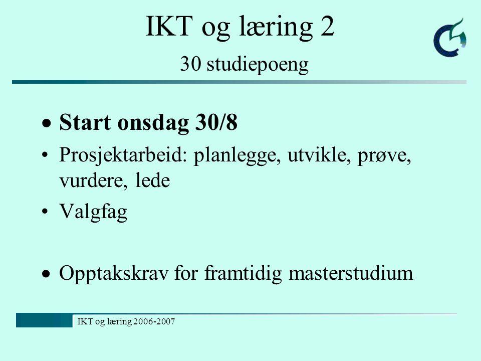 IKT og læring 2 30 studiepoeng  Start onsdag 30/8 Prosjektarbeid: planlegge, utvikle, prøve, vurdere, lede Valgfag  Opptakskrav for framtidig master