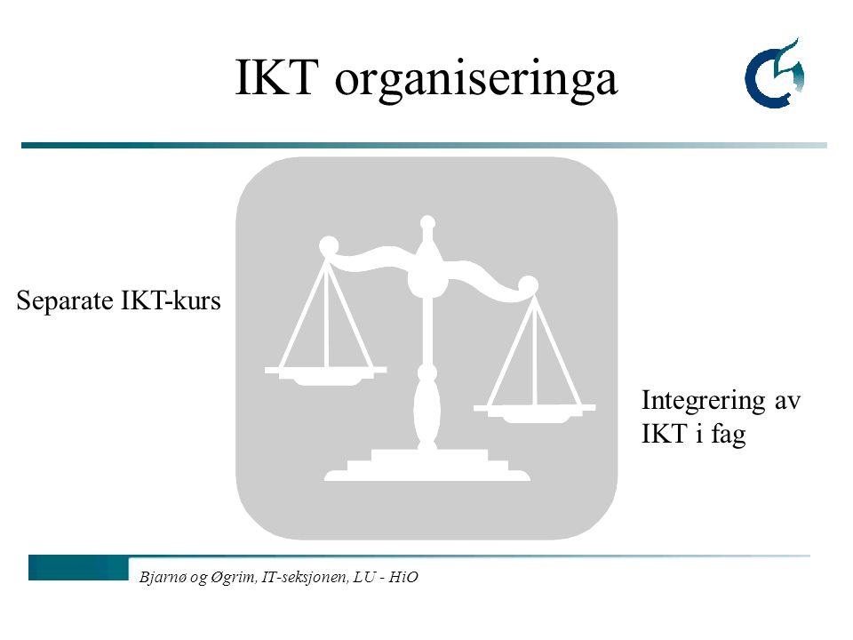 Bjarnø og Øgrim, IT-seksjonen, LU - HiO IKT organiseringa Separate IKT-kurs Integrering av IKT i fag