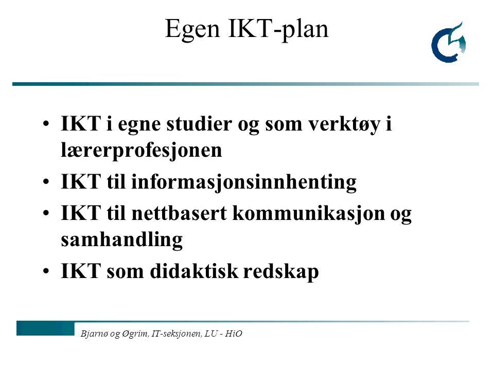 Bjarnø og Øgrim, IT-seksjonen, LU - HiO Egen IKT-plan IKT i egne studier og som verktøy i lærerprofesjonen IKT til informasjonsinnhenting IKT til nett