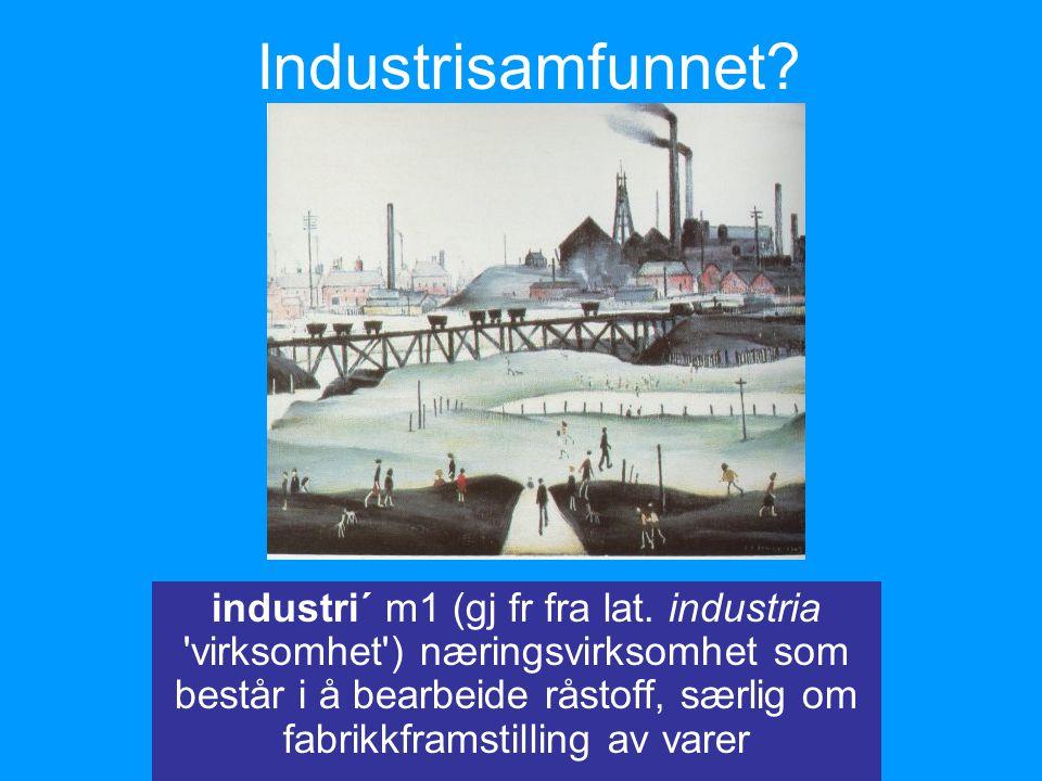 Industrisamfunnet.industri´ m1 (gj fr fra lat.