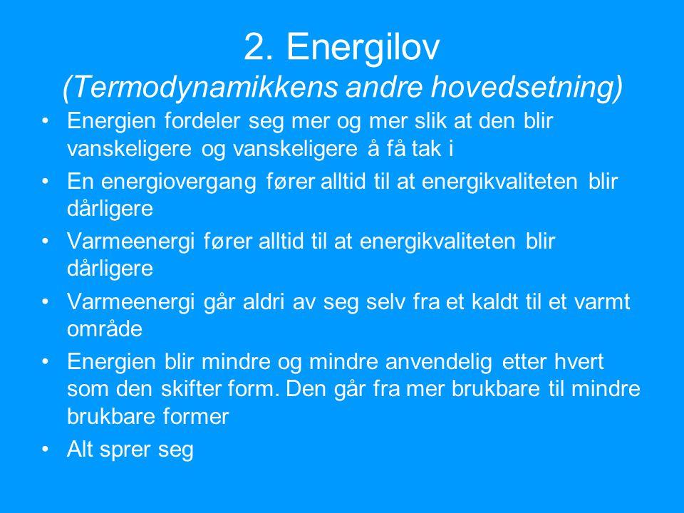 1.energilov (Energiprinsippet) Energi kan verken skapes eller forsvinne (bare gå over til andre former) –Ingenting forsvinner noensinne –Den samlede energien i universet er konstant