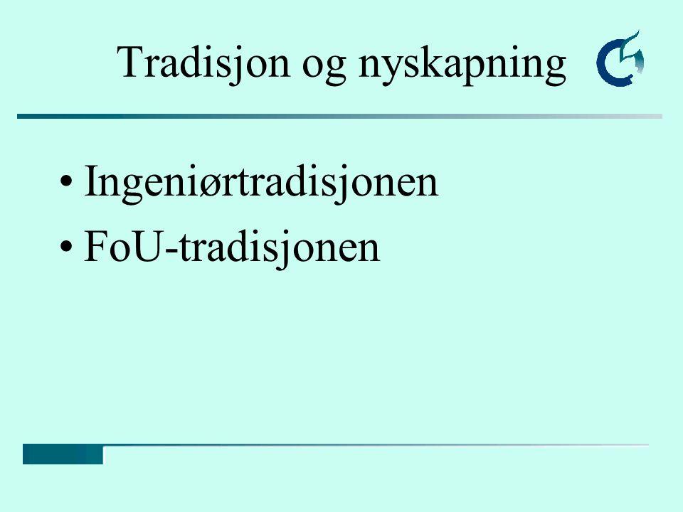 Tradisjon og nyskapning Ingeniørtradisjonen FoU-tradisjonen