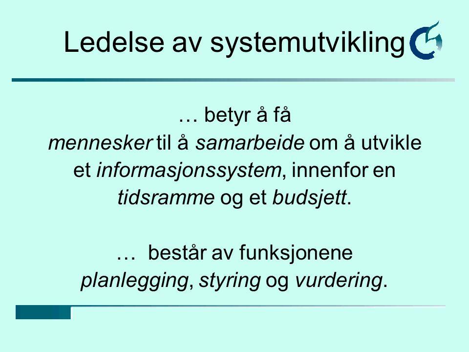 Ledelse av systemutvikling … betyr å få mennesker til å samarbeide om å utvikle et informasjonssystem, innenfor en tidsramme og et budsjett.