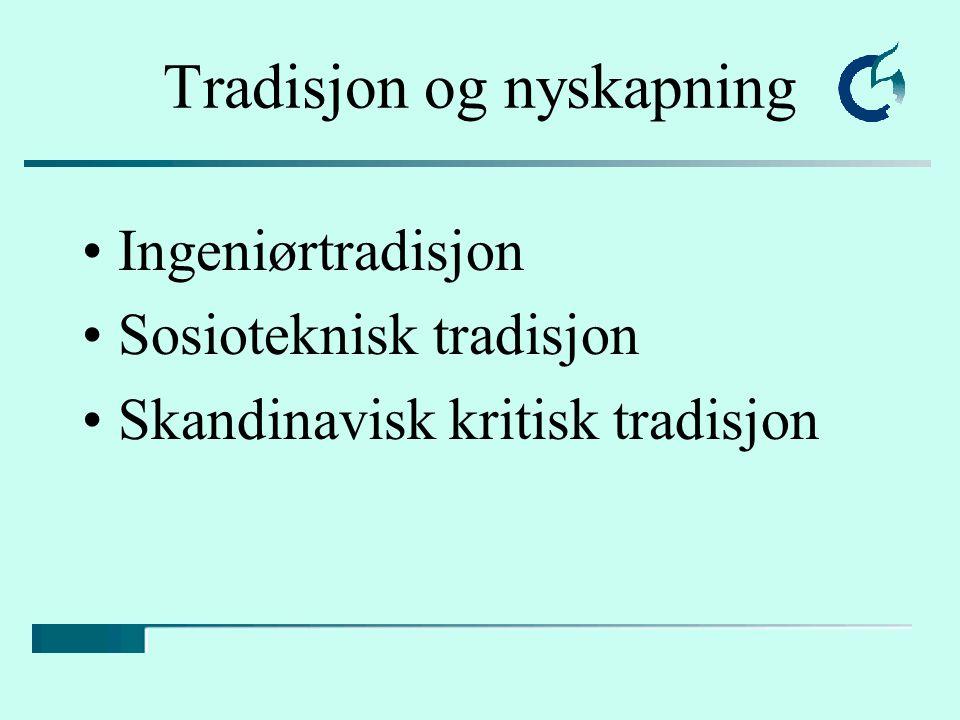Tradisjon og nyskapning Ingeniørtradisjon Sosioteknisk tradisjon Skandinavisk kritisk tradisjon
