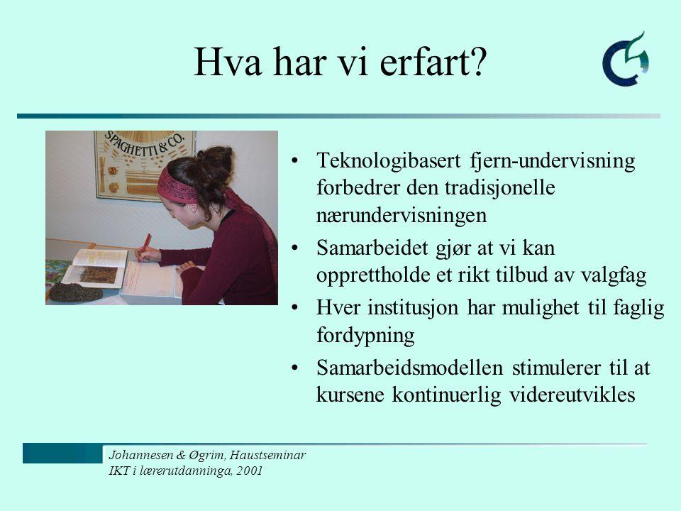 Johannesen & Øgrim, Haustseminar IKT i lærerutdanninga, 2001 Hva har vi erfart? Teknologibasert fjern-undervisning forbedrer den tradisjonelle nærunde