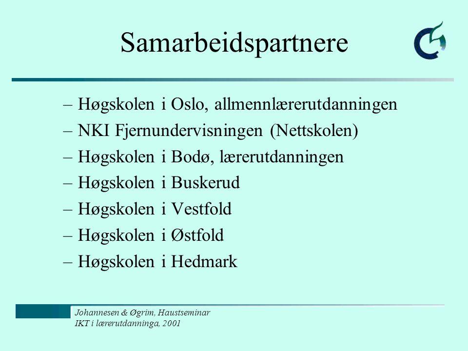 Johannesen & Øgrim, Haustseminar IKT i lærerutdanninga, 2001 Samarbeidspartnere –Høgskolen i Oslo, allmennlærerutdanningen –NKI Fjernundervisningen (N