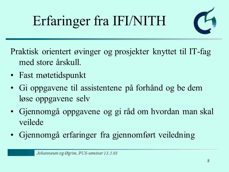 Johannesen og Øgrim, PUS-seminar 13.5.03 8 Erfaringer fra IFI/NITH Praktisk orientert øvinger og prosjekter knyttet til IT-fag med store årskull.