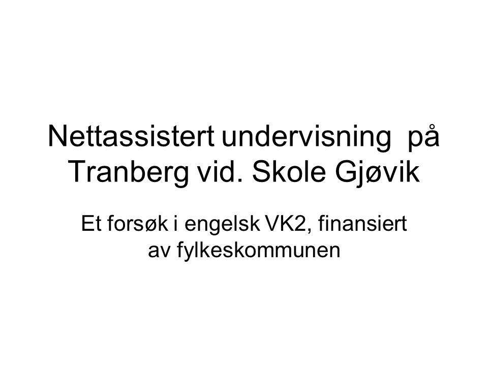 Nettassistert undervisning på Tranberg vid. Skole Gjøvik Et forsøk i engelsk VK2, finansiert av fylkeskommunen