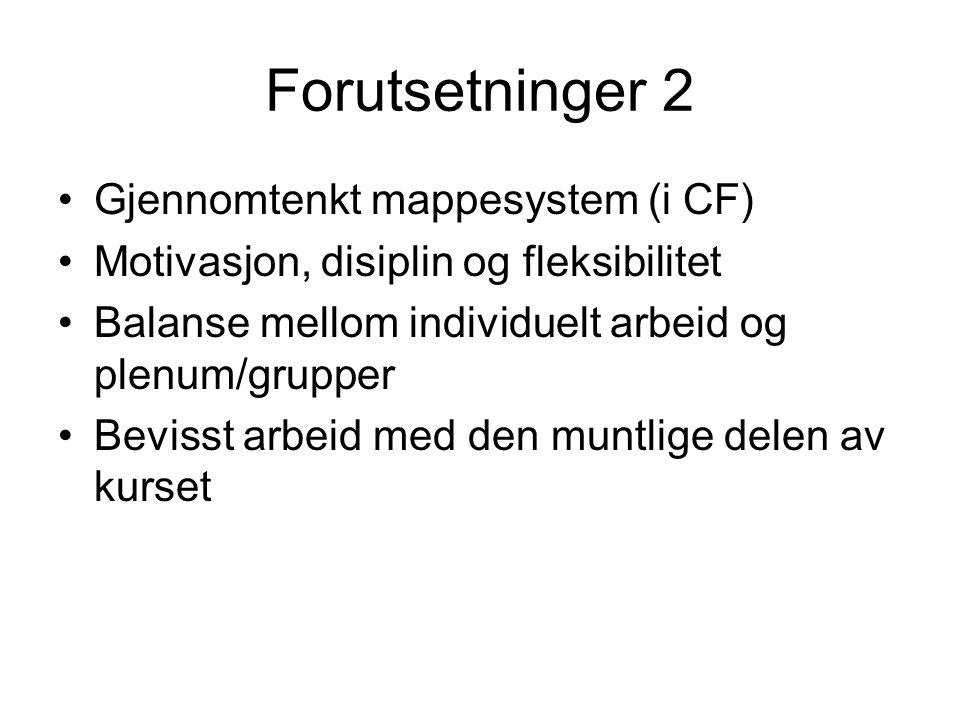 Forutsetninger 2 Gjennomtenkt mappesystem (i CF) Motivasjon, disiplin og fleksibilitet Balanse mellom individuelt arbeid og plenum/grupper Bevisst arbeid med den muntlige delen av kurset