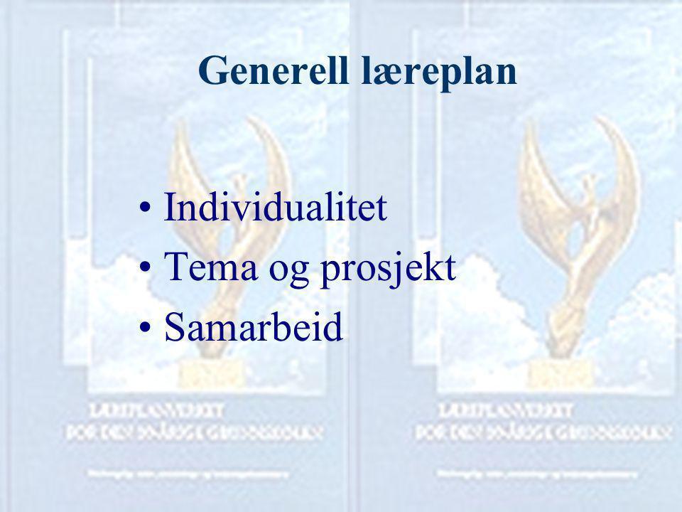 Generell læreplan Individualitet Tema og prosjekt Samarbeid