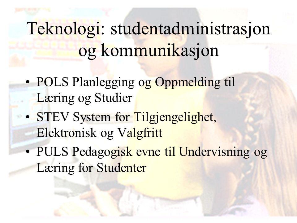 Teknologi: studentadministrasjon og kommunikasjon POLS Planlegging og Oppmelding til Læring og Studier STEV System for Tilgjengelighet, Elektronisk og Valgfritt PULS Pedagogisk evne til Undervisning og Læring for Studenter