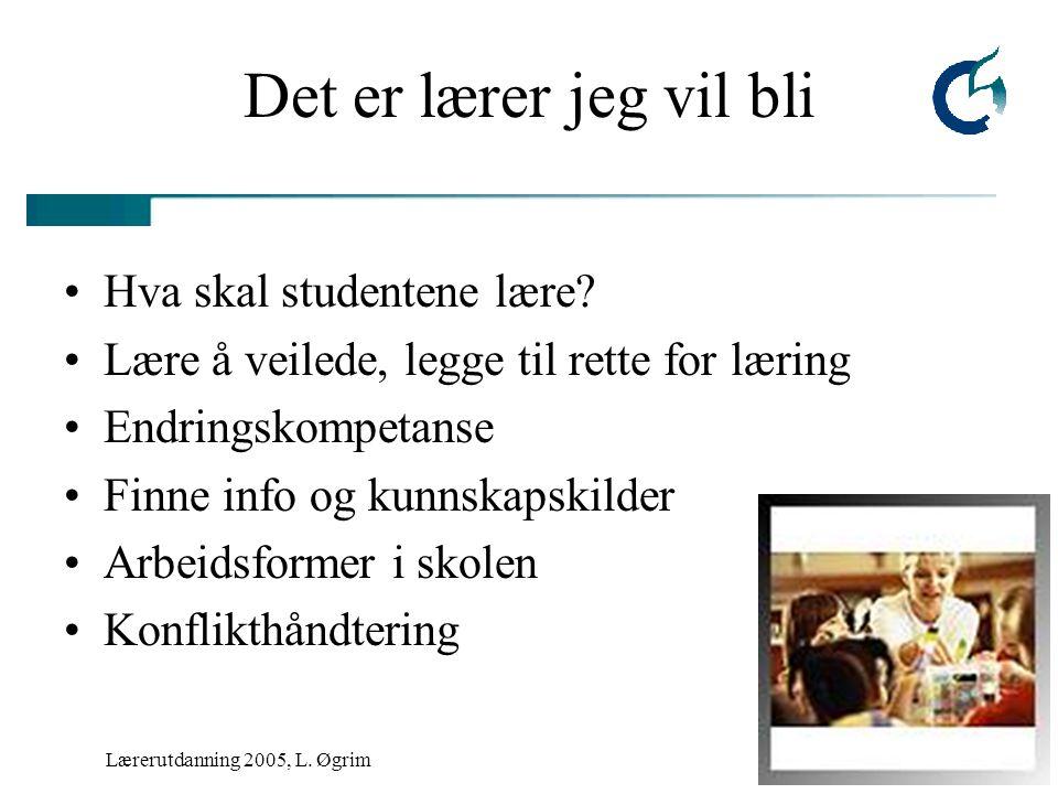 Lærerutdanning 2005, L. Øgrim Det er lærer jeg vil bli Hva skal studentene lære.