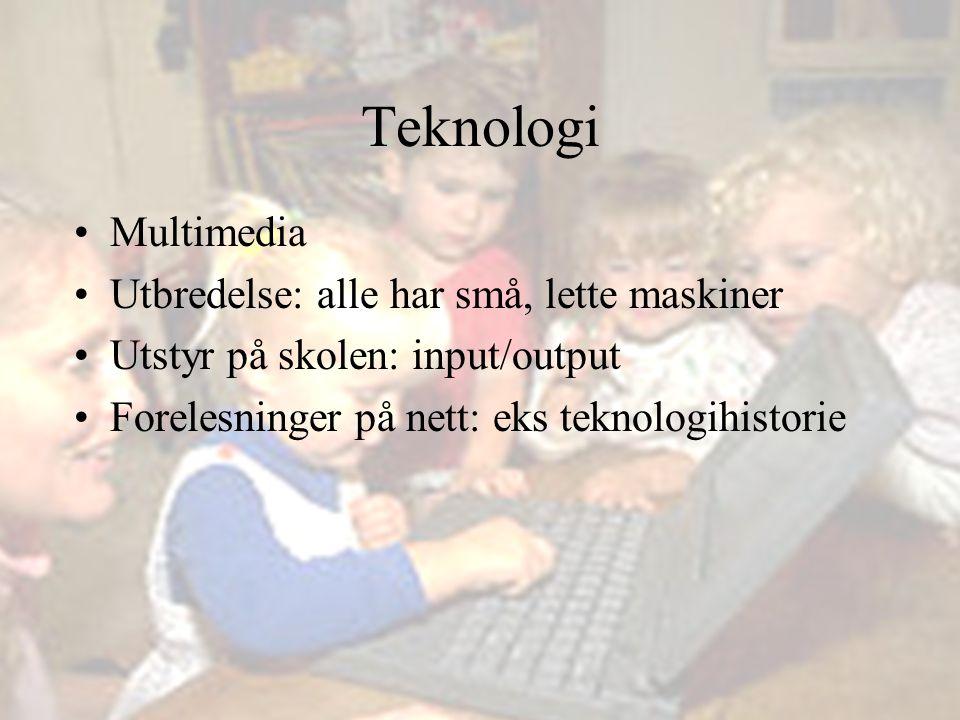 Teknologi Multimedia Utbredelse: alle har små, lette maskiner Utstyr på skolen: input/output Forelesninger på nett: eks teknologihistorie