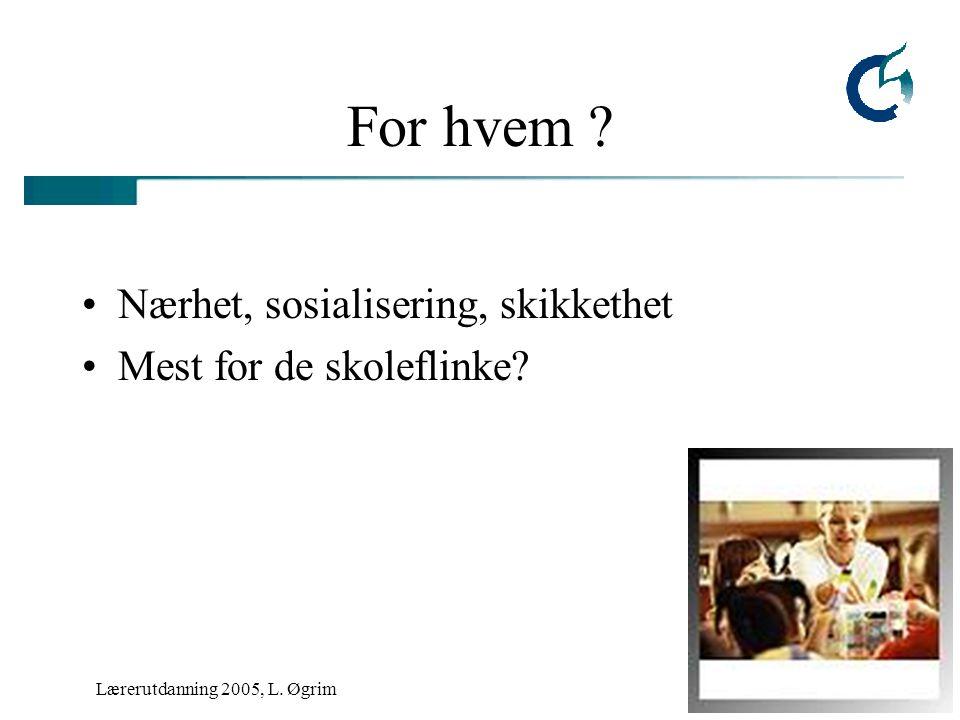 Lærerutdanning 2005, L. Øgrim For hvem Nærhet, sosialisering, skikkethet Mest for de skoleflinke
