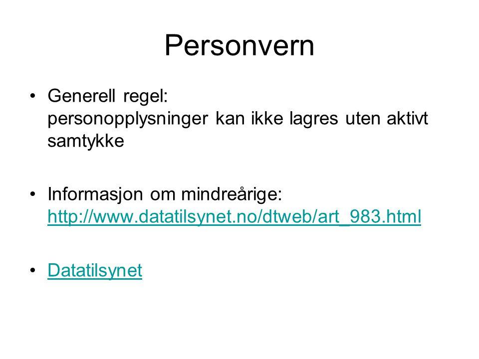 Personvern Generell regel: personopplysninger kan ikke lagres uten aktivt samtykke Informasjon om mindreårige: http://www.datatilsynet.no/dtweb/art_983.html http://www.datatilsynet.no/dtweb/art_983.html Datatilsynet