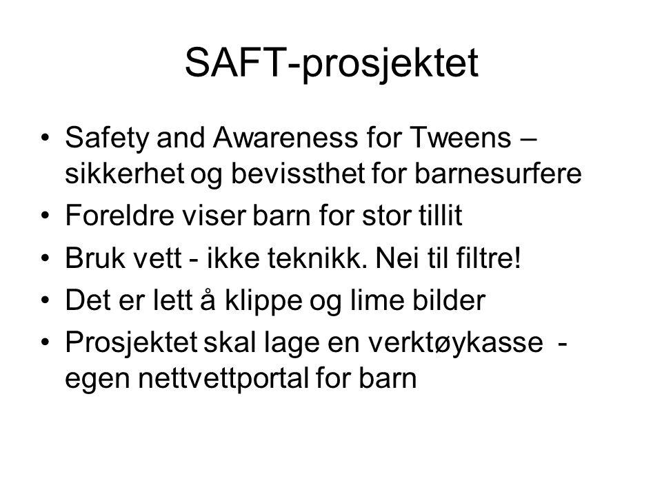 SAFT-prosjektet Safety and Awareness for Tweens – sikkerhet og bevissthet for barnesurfere Foreldre viser barn for stor tillit Bruk vett - ikke teknikk.