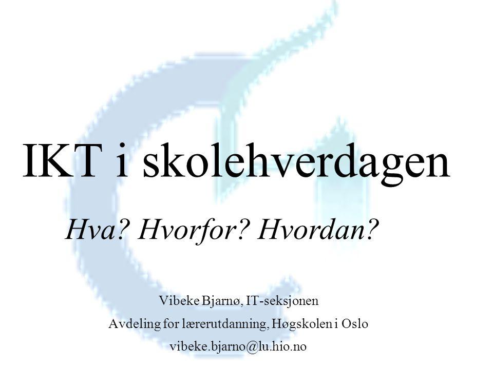 Vibeke Bjarnø, IT-seksjonen, Avdeling for lærerutdanning Myter om IT IT er kun teknologi IT er spesielt vanskelig å forstå IT er for de sære IT krever at du begynner med det som barn IT krever all din tid