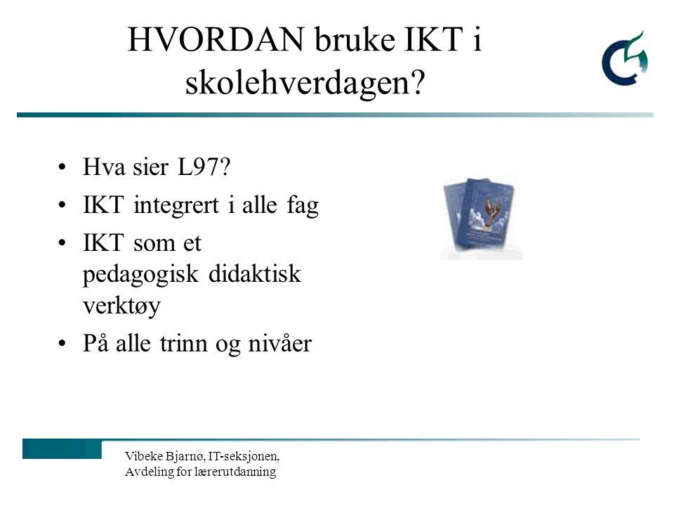 Vibeke Bjarnø, IT-seksjonen, Avdeling for lærerutdanning Myter om IT IT er kun teknologi IT er spesielt vanskelig å forstå IT er for de sære IT krever