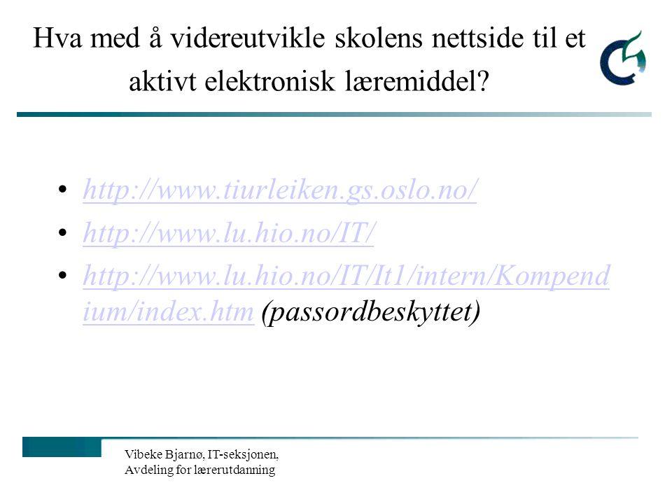 Vibeke Bjarnø, IT-seksjonen, Avdeling for lærerutdanning Nettressurser om vikinger Vikingspill: http://www.aasgard.com/http://www.aasgard.com/ Vikinge