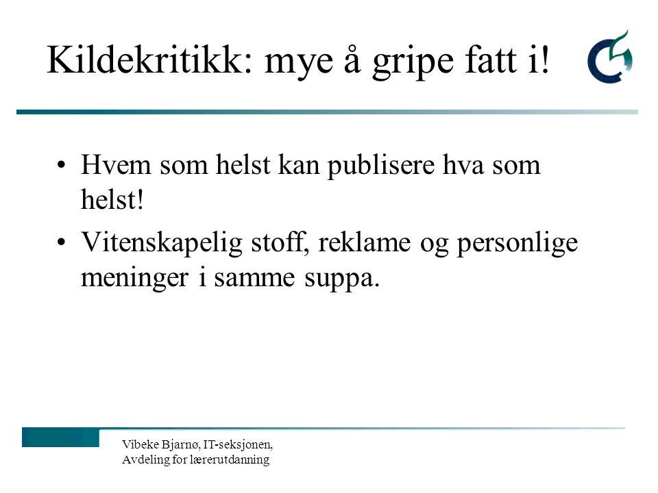 Vibeke Bjarnø, IT-seksjonen, Avdeling for lærerutdanning Lær bort gode holdninger http://home.c2i.net/abrasite/Hoved.html Klipp og lim - problematisk?