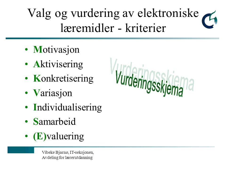Vibeke Bjarnø, IT-seksjonen, Avdeling for lærerutdanning Tips til valg og vurdering av elektroniske læremidler: målgruppe det elektroniske læremiddele