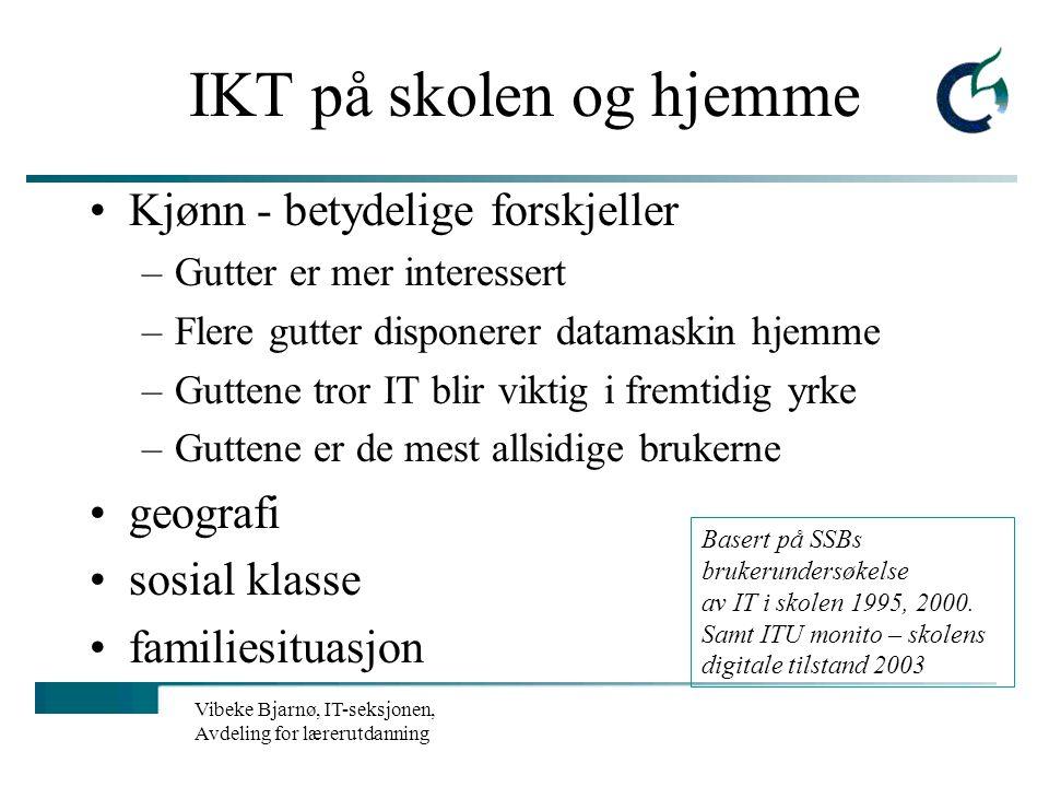 Vibeke Bjarnø, IT-seksjonen, Avdeling for lærerutdanning HVORFOR IKT i skolehverdagen? Datateknologi har betydning for ungdommens yrkesvalg og framtid