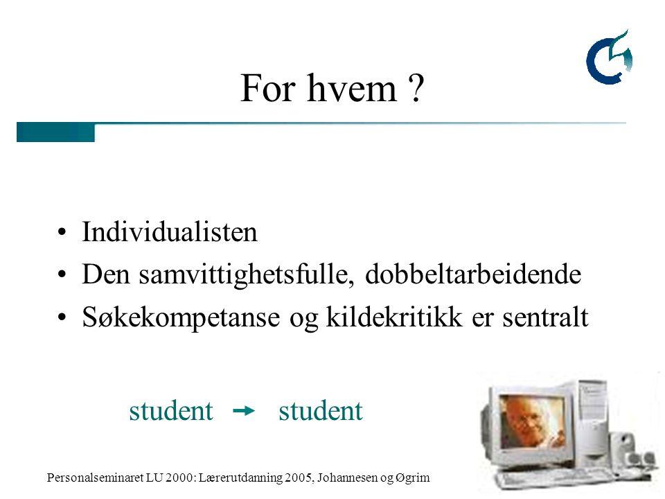 Personalseminaret LU 2000: Lærerutdanning 2005, Johannesen og Øgrim For hvem ? Individualisten Den samvittighetsfulle, dobbeltarbeidende Søkekompetans