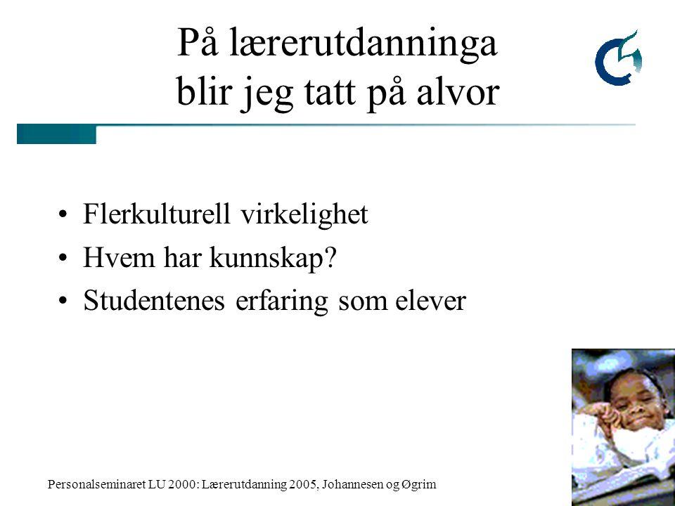 Personalseminaret LU 2000: Lærerutdanning 2005, Johannesen og Øgrim På lærerutdanninga blir jeg tatt på alvor Flerkulturell virkelighet Hvem har kunns