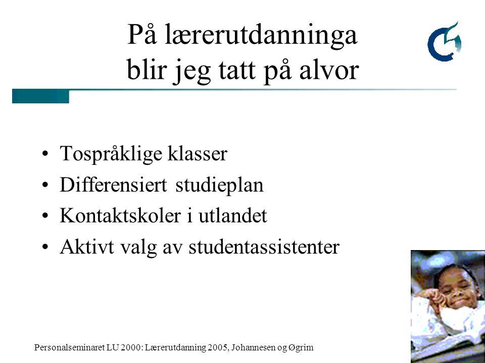 Personalseminaret LU 2000: Lærerutdanning 2005, Johannesen og Øgrim På lærerutdanninga blir jeg tatt på alvor Tospråklige klasser Differensiert studie
