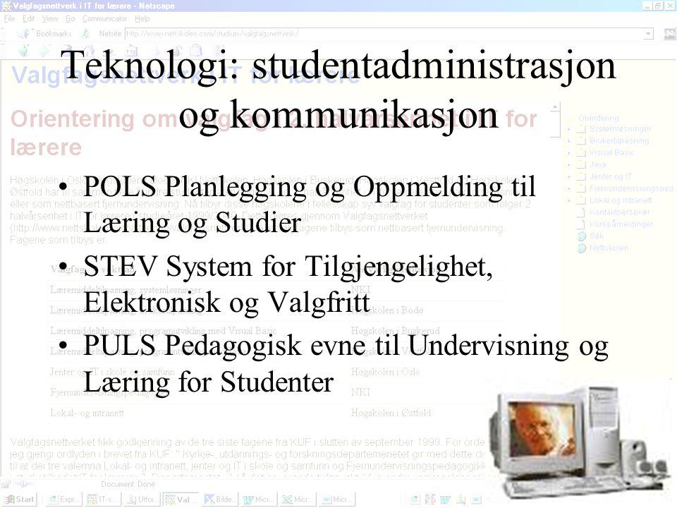 Teknologi: studentadministrasjon og kommunikasjon POLS Planlegging og Oppmelding til Læring og Studier STEV System for Tilgjengelighet, Elektronisk og