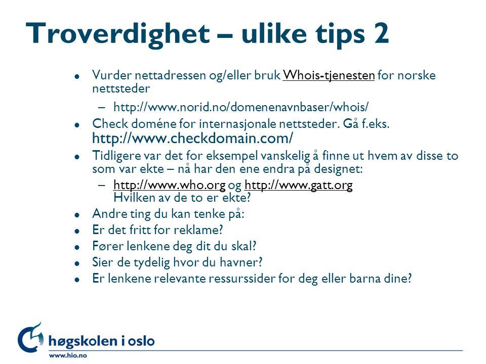 Troverdighet – ulike tips 2 l Vurder nettadressen og/eller bruk Whois-tjenesten for norske nettstederWhois-tjenesten –http://www.norid.no/domenenavnbaser/whois/ l Check doméne for internasjonale nettsteder.